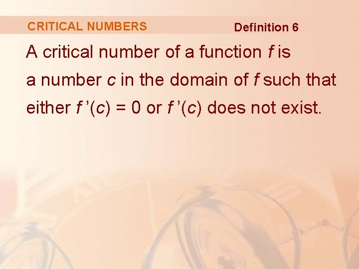 CRITICAL NUMBERS Definition 6 A critical number of a function f is a number