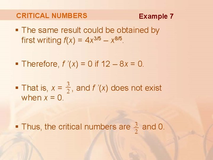 CRITICAL NUMBERS Example 7 § The same result could be obtained by first writing