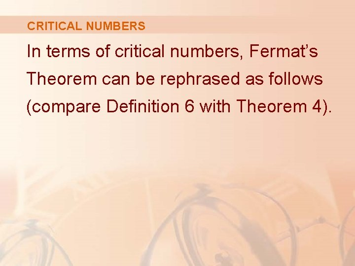 CRITICAL NUMBERS In terms of critical numbers, Fermat's Theorem can be rephrased as follows
