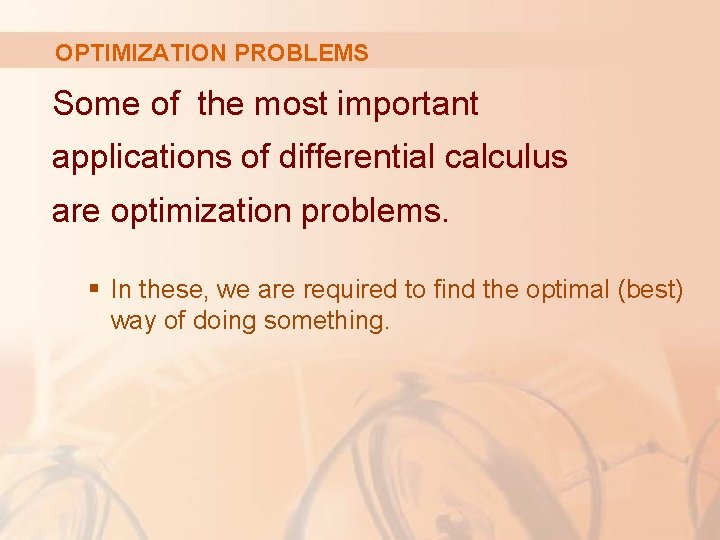 OPTIMIZATION PROBLEMS Some of the most important applications of differential calculus are optimization problems.