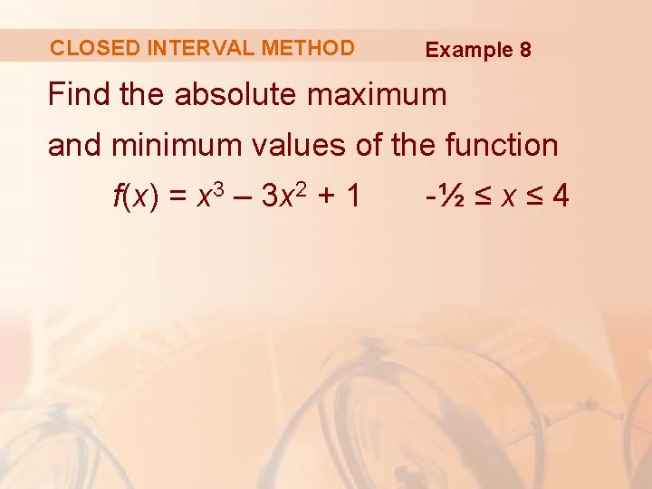 CLOSED INTERVAL METHOD Example 8 Find the absolute maximum and minimum values of the