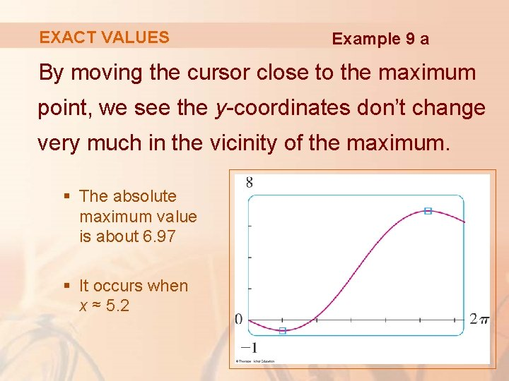 EXACT VALUES Example 9 a By moving the cursor close to the maximum point,