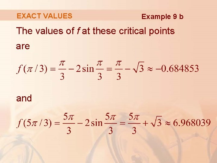 EXACT VALUES Example 9 b The values of f at these critical points are