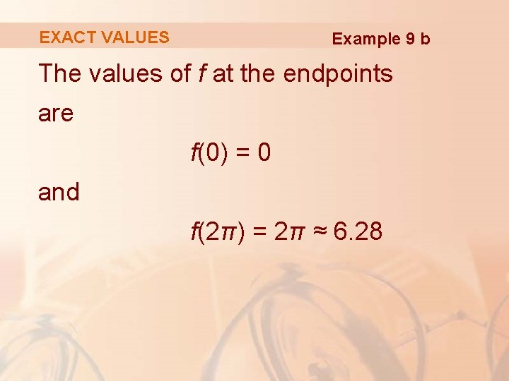 EXACT VALUES Example 9 b The values of f at the endpoints are f(0)
