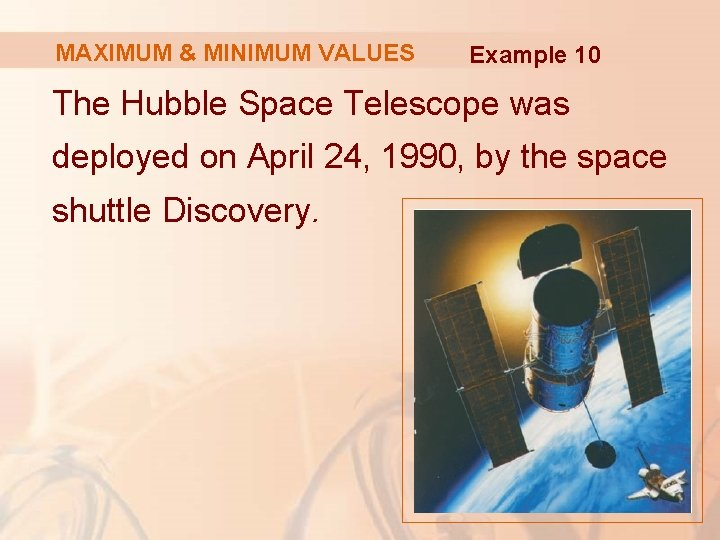 MAXIMUM & MINIMUM VALUES Example 10 The Hubble Space Telescope was deployed on April