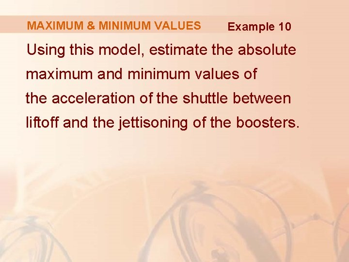 MAXIMUM & MINIMUM VALUES Example 10 Using this model, estimate the absolute maximum and