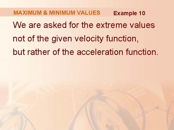 MAXIMUM & MINIMUM VALUES Example 10 We are asked for the extreme values not
