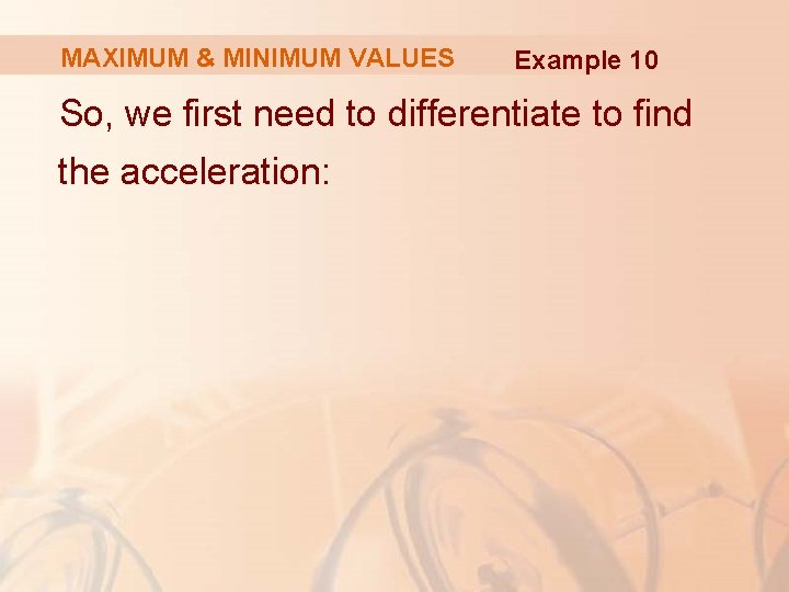 MAXIMUM & MINIMUM VALUES Example 10 So, we first need to differentiate to find