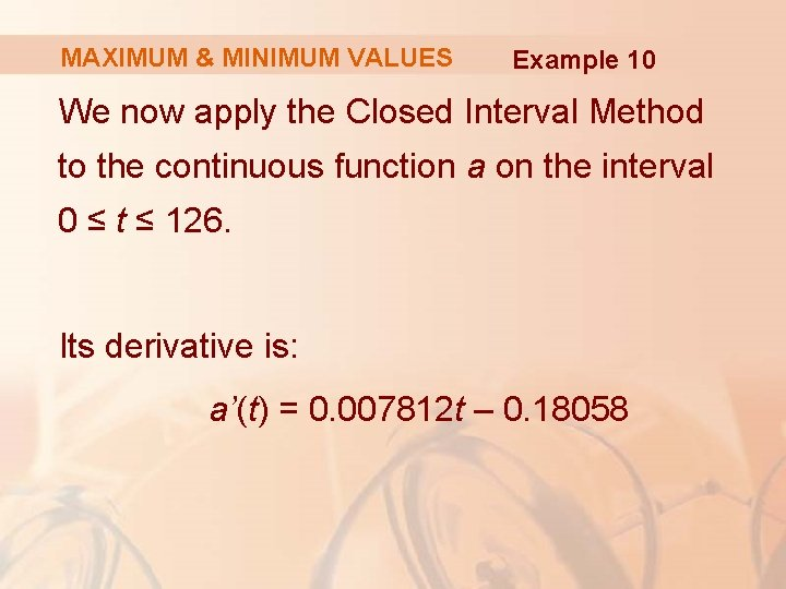 MAXIMUM & MINIMUM VALUES Example 10 We now apply the Closed Interval Method to