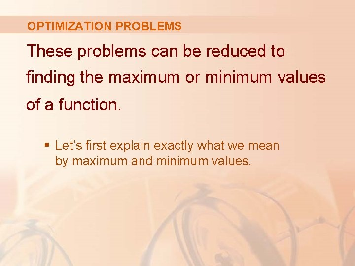 OPTIMIZATION PROBLEMS These problems can be reduced to finding the maximum or minimum values