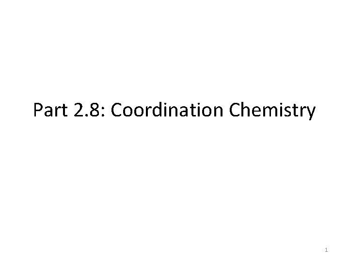 Part 2. 8: Coordination Chemistry 1