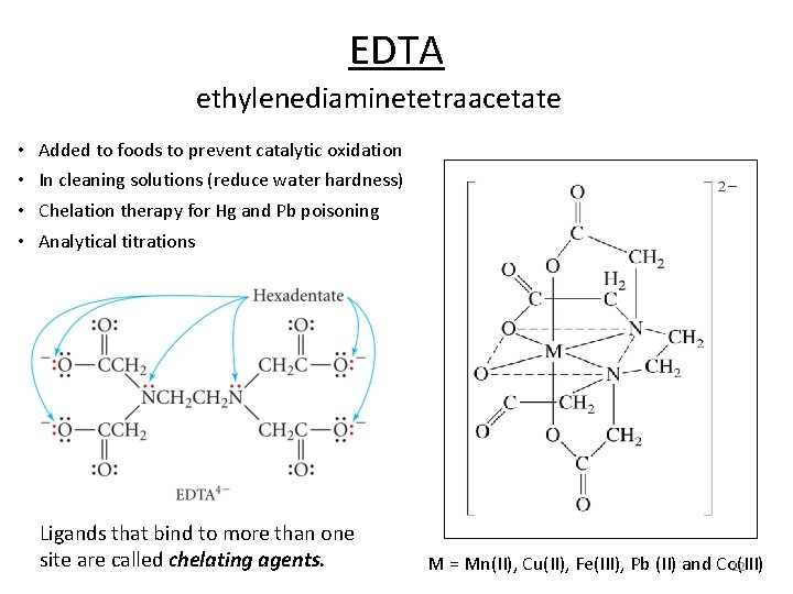 EDTA ethylenediaminetetraacetate • • Added to foods to prevent catalytic oxidation In cleaning solutions
