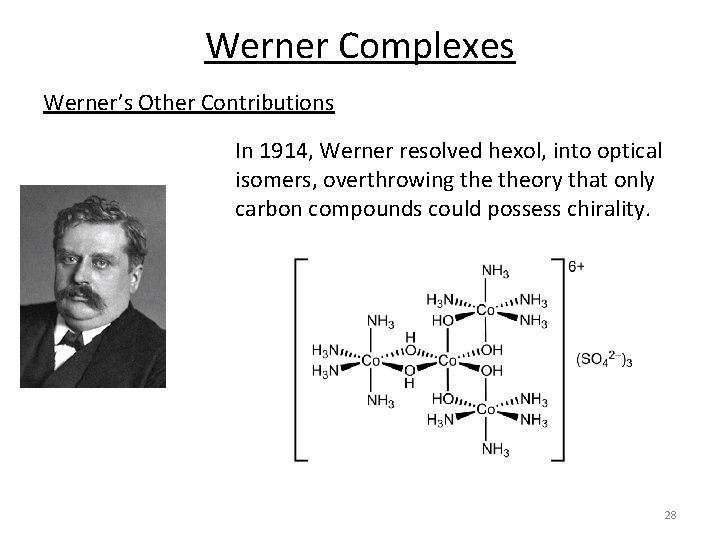 Werner Complexes Werner's Other Contributions In 1914, Werner resolved hexol, into optical isomers, overthrowing
