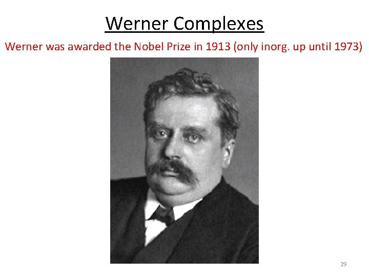 Werner Complexes Werner was awarded the Nobel Prize in 1913 (only inorg. up until