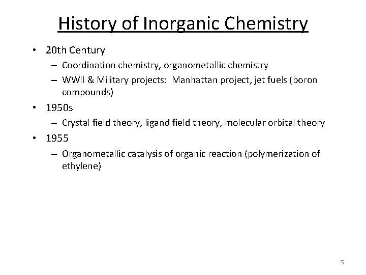 History of Inorganic Chemistry • 20 th Century – Coordination chemistry, organometallic chemistry –