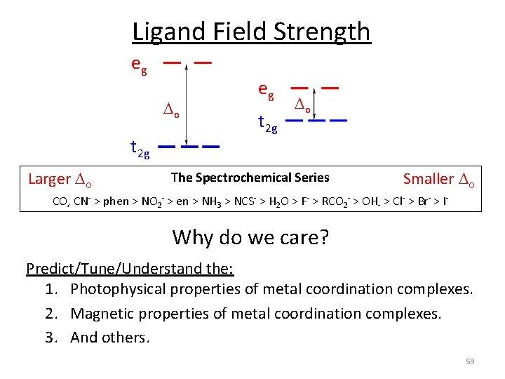 Ligand Field Strength eg o t 2 g Larger o eg t 2 g