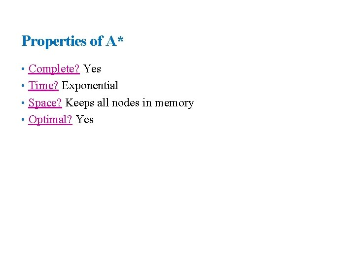 19 Properties of A* • Complete? Yes • Time? Exponential • Space? Keeps all