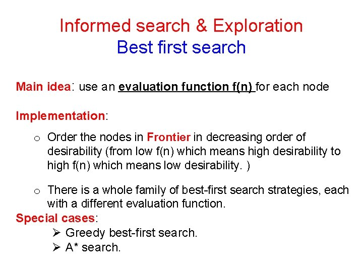 7 Informed search & Exploration Best first search Main idea: use an evaluation function