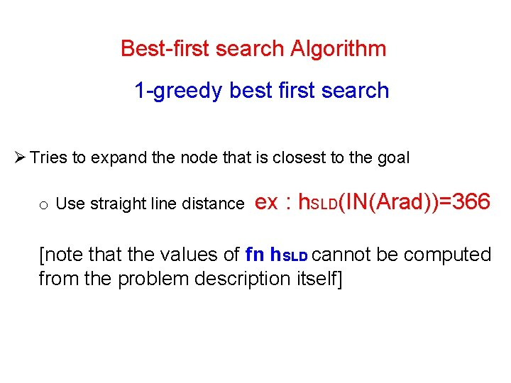 8 Best-first search Algorithm 1 -greedy best first search Ø Tries to expand the