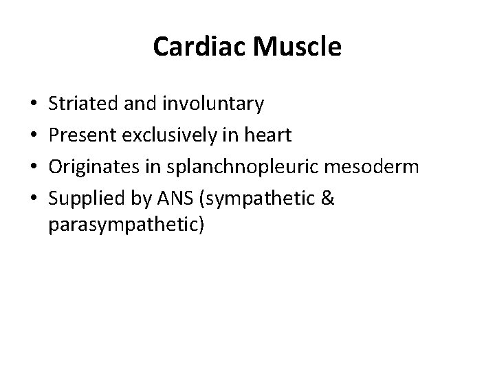 Cardiac Muscle • • Striated and involuntary Present exclusively in heart Originates in splanchnopleuric