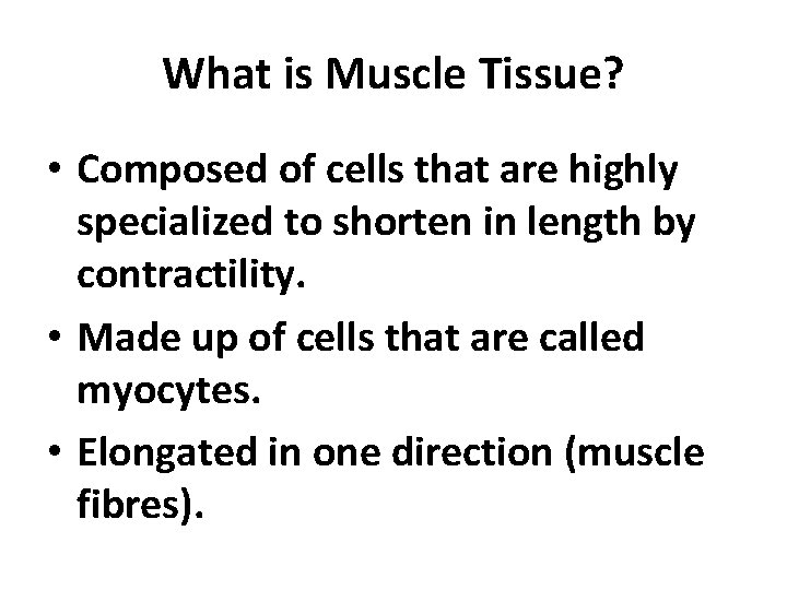 What is Muscle Tissue? • Composed of cells that are highly specialized to shorten