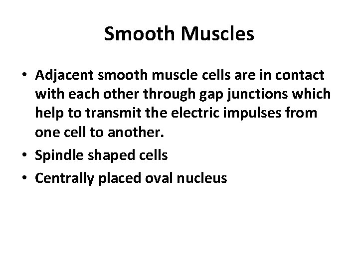 Smooth Muscles • Adjacent smooth muscle cells are in contact with each other through