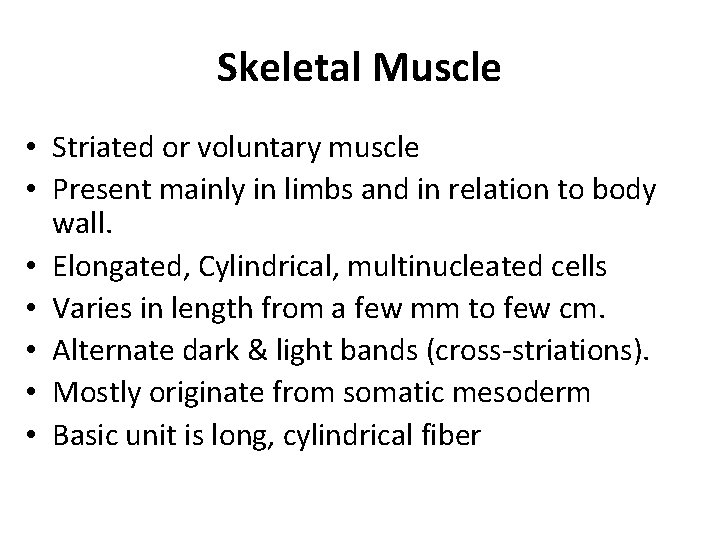 Skeletal Muscle • Striated or voluntary muscle • Present mainly in limbs and in