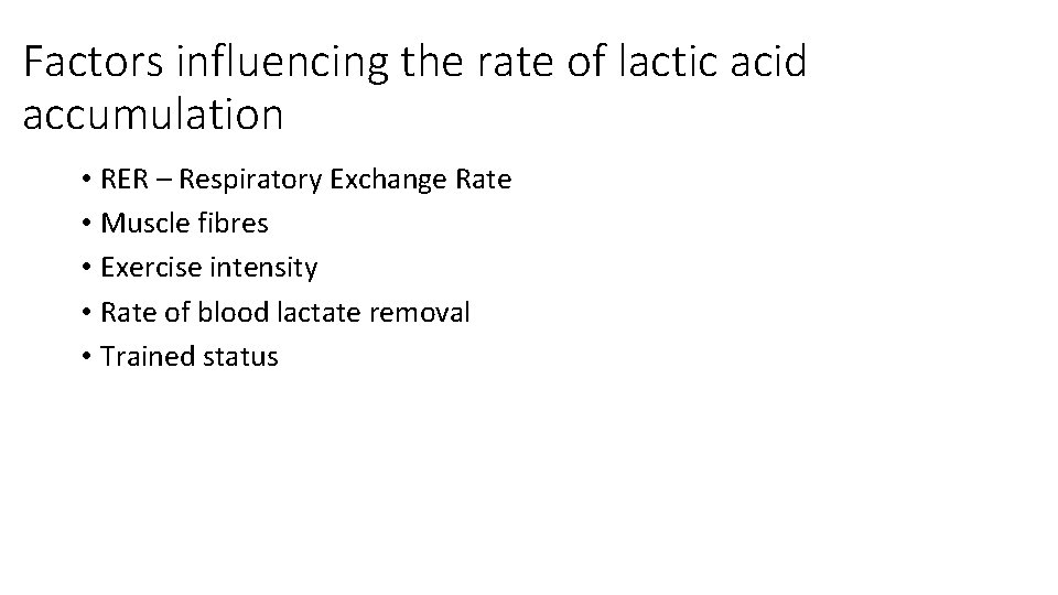 Factors influencing the rate of lactic acid accumulation • RER – Respiratory Exchange Rate