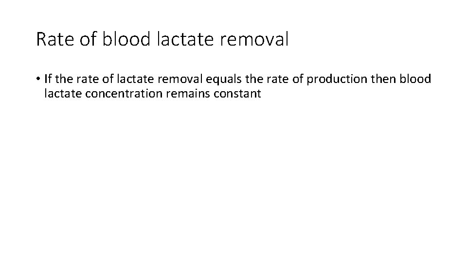 Rate of blood lactate removal • If the rate of lactate removal equals the