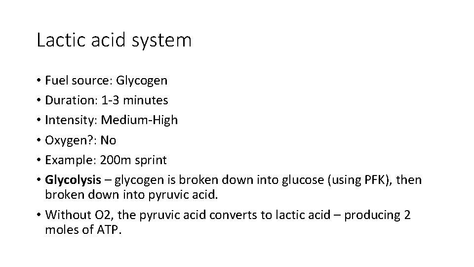 Lactic acid system • Fuel source: Glycogen • Duration: 1 -3 minutes • Intensity: