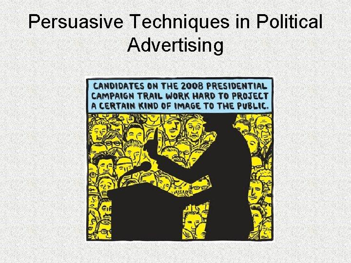 Persuasive Techniques in Political Advertising
