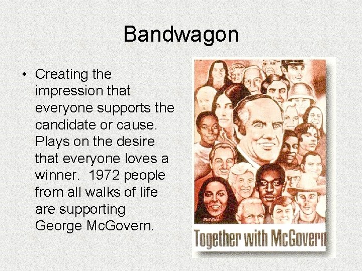 Bandwagon • Creating the impression that everyone supports the candidate or cause. Plays on