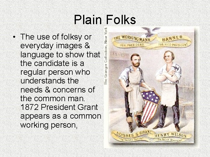 Plain Folks • The use of folksy or everyday images & language to show