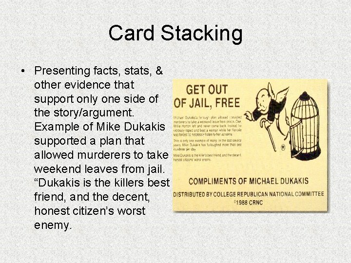 Card Stacking • Presenting facts, stats, & other evidence that support only one side