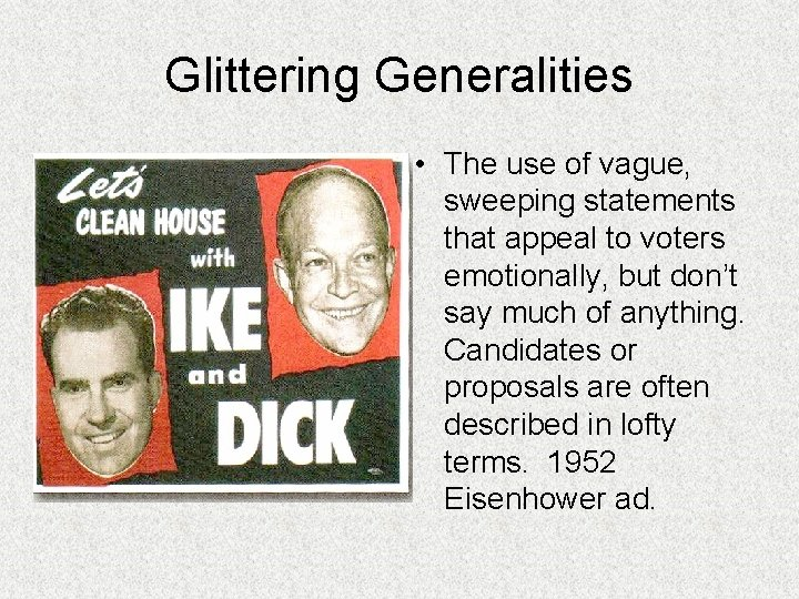 Glittering Generalities • The use of vague, sweeping statements that appeal to voters emotionally,
