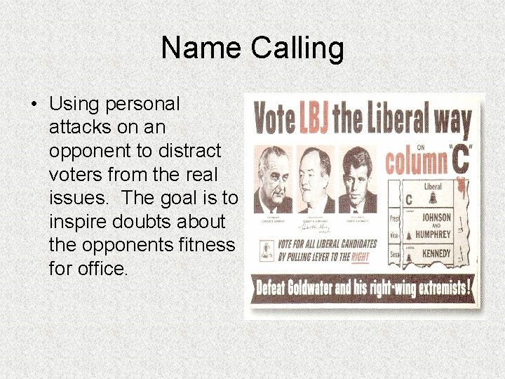 Name Calling • Using personal attacks on an opponent to distract voters from the