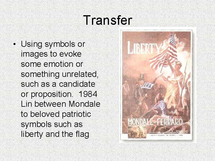 Transfer • Using symbols or images to evoke some emotion or something unrelated, such