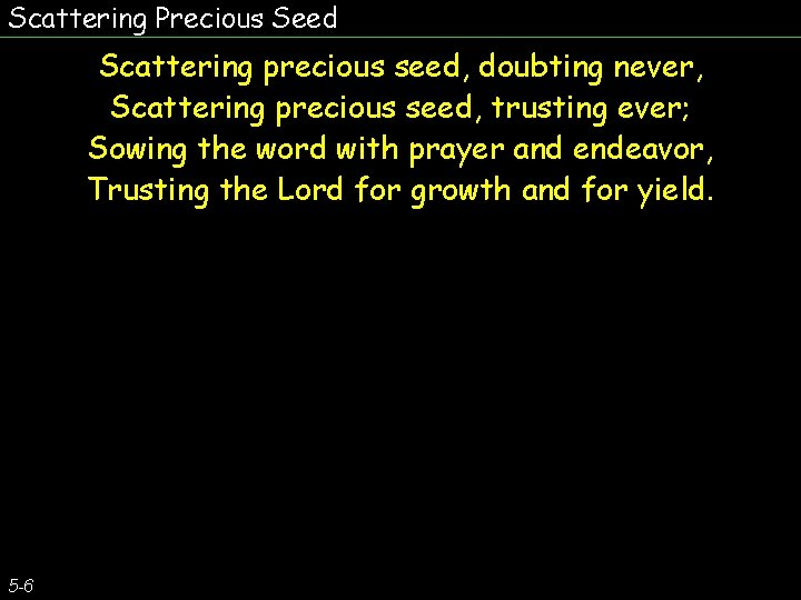 Scattering Precious Seed Scattering precious seed, doubting never, Scattering precious seed, trusting ever; Sowing