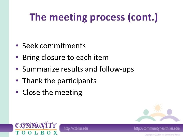 The meeting process (cont. ) • • • Seek commitments Bring closure to each