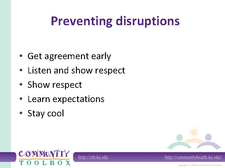 Preventing disruptions • • • Get agreement early Listen and show respect Show respect