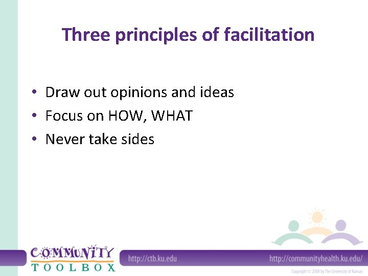Three principles of facilitation • Draw out opinions and ideas • Focus on HOW,