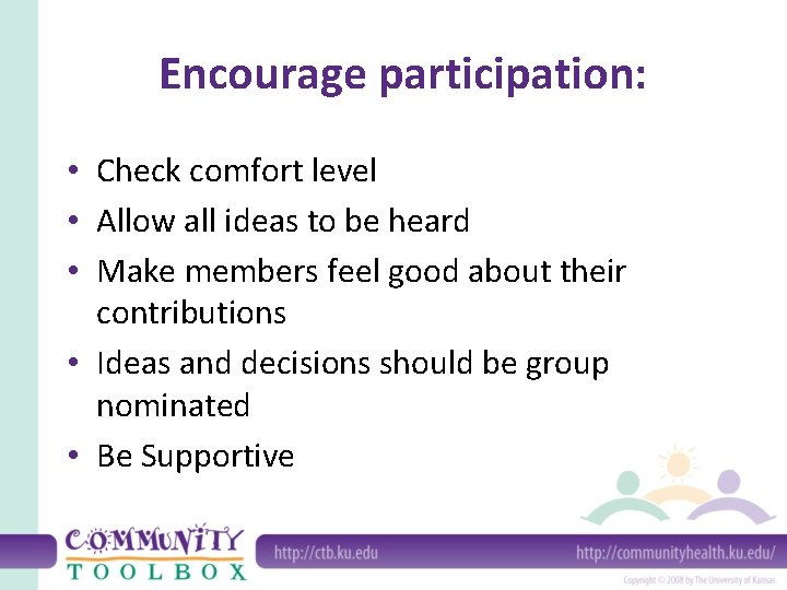 Encourage participation: • Check comfort level • Allow all ideas to be heard •