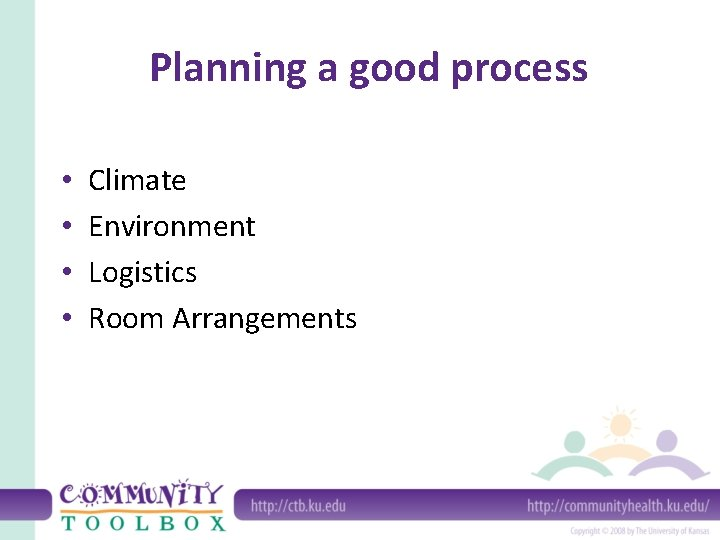 Planning a good process • • Climate Environment Logistics Room Arrangements