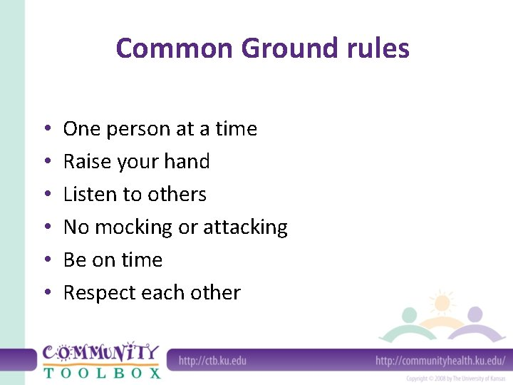 Common Ground rules • • • One person at a time Raise your hand
