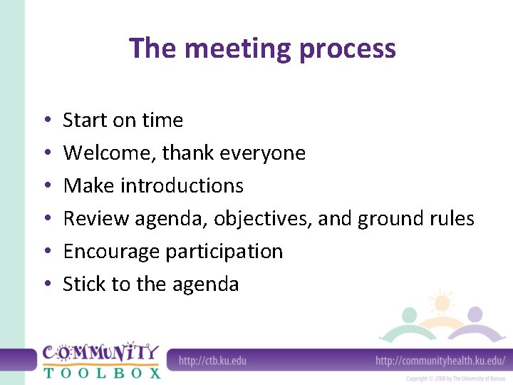 The meeting process • • • Start on time Welcome, thank everyone Make introductions
