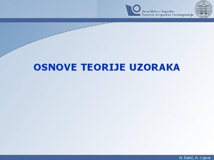 OSNOVE TEORIJE UZORAKA N. Šakić, H. Cajner