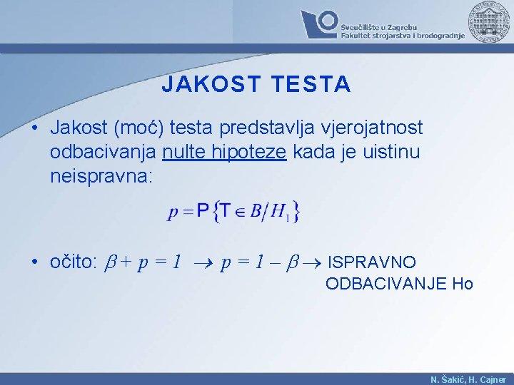 JAKOST TESTA • Jakost (moć) testa predstavlja vjerojatnost odbacivanja nulte hipoteze kada je uistinu
