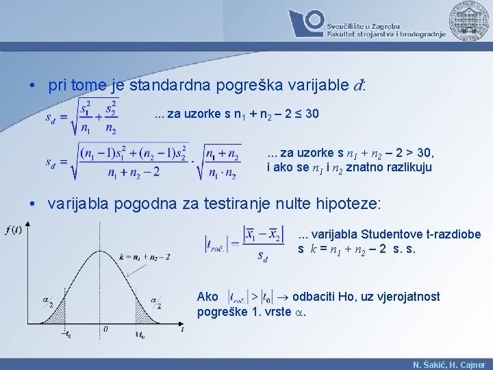 • pri tome je standardna pogreška varijable d: . . . za uzorke