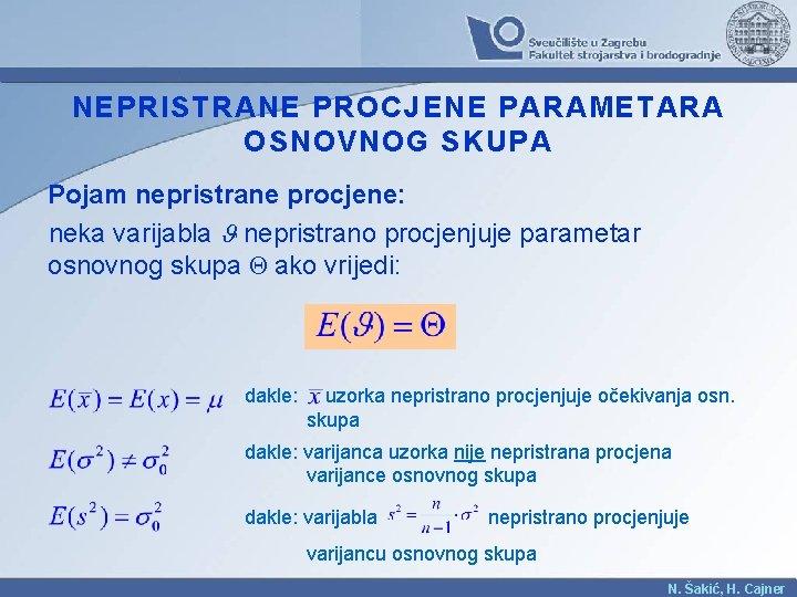 NEPRISTRANE PROCJENE PARAMETARA OSNOVNOG SKUPA Pojam nepristrane procjene: neka varijabla nepristrano procjenjuje parametar osnovnog
