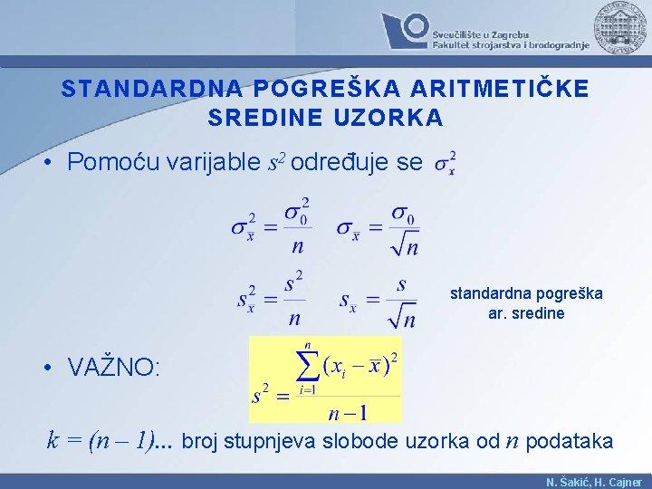STANDARDNA POGREŠKA ARITMETIČKE SREDINE UZORKA • Pomoću varijable s 2 određuje se standardna pogreška